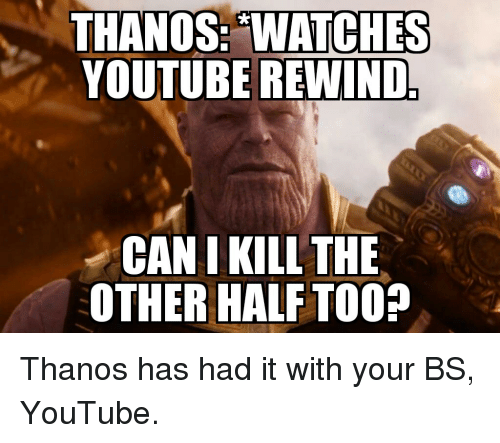 youtube.com, Watches, and Thanos: THANOS: WATCHES  YOUTUBE REWIND  CAN I KILL THE  OTHER HALF TOO?  0  5