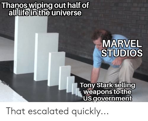 Life, Marvel Comics, and Marvel: Thanos wiping out half of  allthe universe  life in  MARVEL  STUDIOS  Tony Stark selling  weapons tothe  US government That escalated quickly...