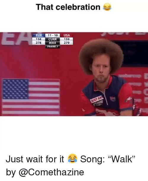 "Funny, Usa, and Song: That celebration  EUR  158  278  11 10  CURR  MAX  FRAME 7  USA  159  279 Just wait for it 😂 Song: ""Walk"" by @Comethazine"