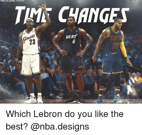 Memes, Nba, and Best: THAT CHANGES  HEAT  CAV Which Lebron do you like the best? @nba.designs