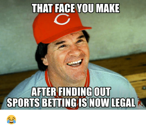 Face You Make: THAT FACE YOU MAKE  AFTER FINDING OUT  SPORTS BETTING IS NOW LEGAL 😂