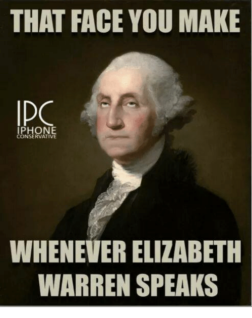 iphon: THAT FACE YOU MAKE  IPO  IPHONE  CONSERVATIVE  WHENEVER ELIZABETH  WARREN SPEAKS