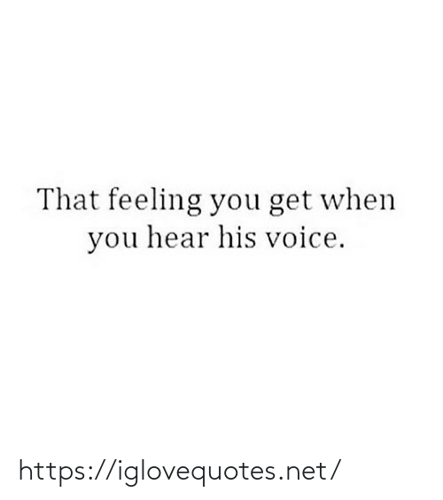 You Get: That feeling you get when  you hear his voice. https://iglovequotes.net/