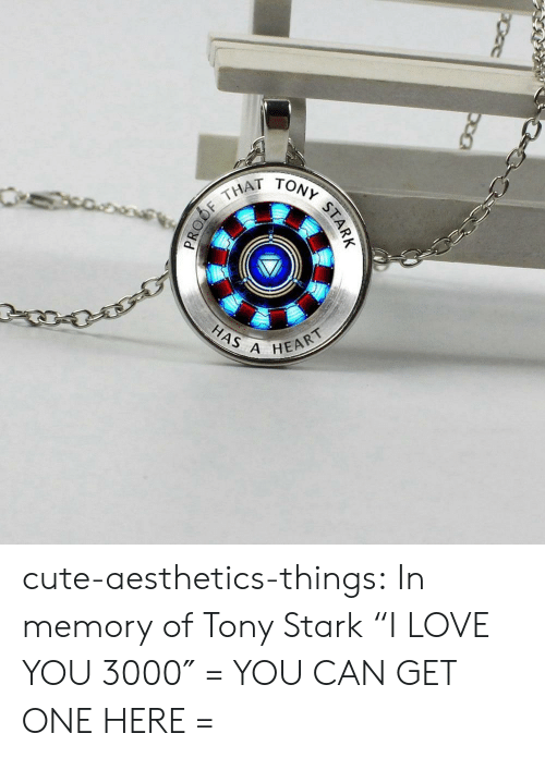 """Cute, Love, and Tumblr: THAT  HAS A  HEART cute-aesthetics-things: In memory of Tony Stark""""I LOVE YOU 3000″ = YOU CAN GET ONE HERE ="""