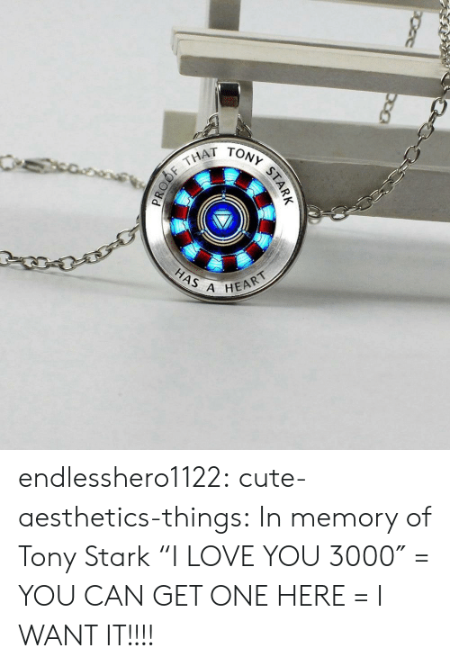 "Cute, Love, and Tumblr: THAT  HAS A  HEART endlesshero1122:  cute-aesthetics-things: In memory of Tony Stark ""I LOVE YOU 3000″ = YOU CAN GET ONE HERE =   I WANT IT!!!!"