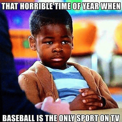 Baseball, Sport, and  /Tv/ : THAT HORRIBLETIME OF YEAR WHEN  BASEBALL IS THE ONLY SPORT ON TV