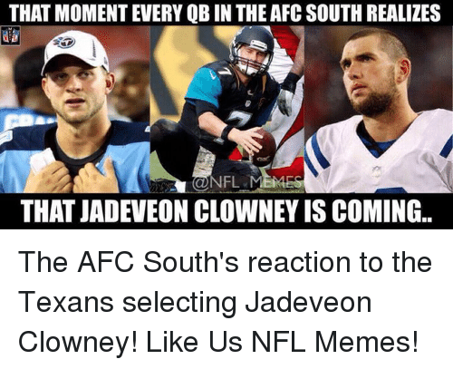 Memes, Nfl, and Texans: THAT MOMENT EVERY QB IN THE AFC SOUTH REALIZES  NFL  MEMBs  THAT JADEVEON CLOWNEYISCOMING.. The AFC South's reaction to the Texans selecting Jadeveon Clowney!   Like Us NFL Memes!