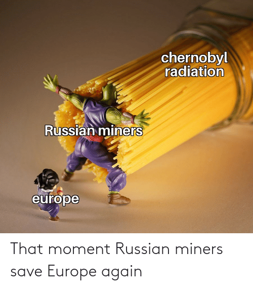that moment: That moment Russian miners save Europe again