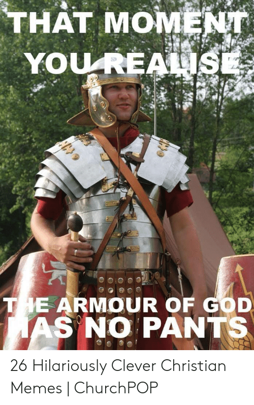 Offensive Jesus Memes: THAT MOMENT  TE ARMOUR OF GOD  AS NO PANTS 26 Hilariously Clever Christian Memes | ChurchPOP