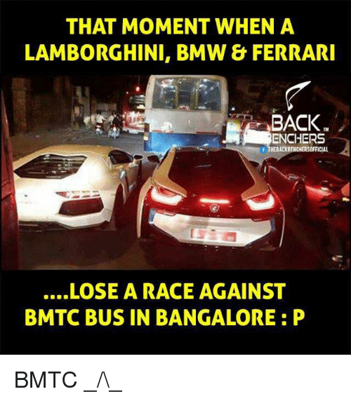 bangalore: THAT MOMENT WHEN A  LAMBORGHINI, BMW & FERRARI  BACK  ENCHERS  f THEBACKBENCHERSOFFICIAL  ....LOSE A RACE AGAINST  BMTC BUS IN BANGALORE P BMTC _/\_