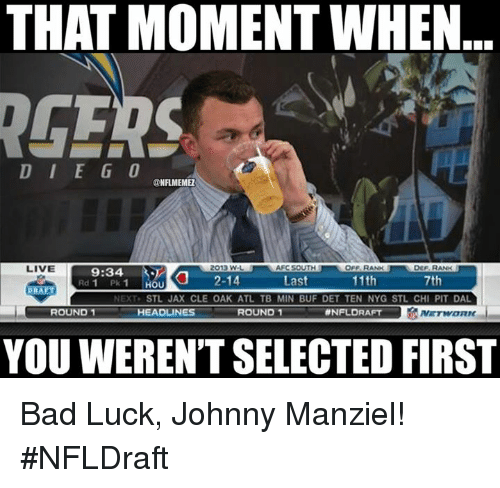 Bad, Johnny Manziel, and Nfl: THAT MOMENT WHEN  D I E G O  NFLMEMEZ  LIVE  2012 WL  AFC SOUTH  OFF, RANK  9:34  11th  Last  7th  OU  STL JAX CLE OAK ATL TB MIN BUF DET TEN NYG STL CHI PIT DAL  NEAT  ROUND 1  HEADLINES  ROUND 1  MNFLDRAFT  RIC  YOU WERENT SELECTED FIRST Bad Luck, Johnny Manziel! #NFLDraft