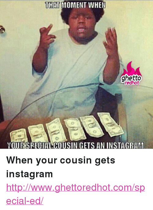 Ghetto Instagram Relationship Quotes Quotesgram: THAT MOMENT WHEN Ghetto Redhot YOURSPECIAL COUSIN GETS AN