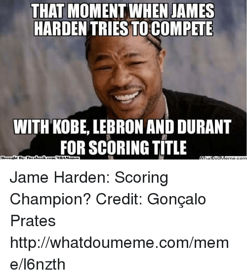 Kobe Lebron: THAT MOMENT WHEN JAMES  HARDEN TRIES TO COMPETE  WITH KOBE, LEBRON AND DURANT  FOR SCORING TITLE  Brought BN: Face  book  com/NBA Memes Jame Harden: Scoring Champion?