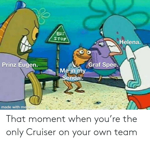 that moment when you: That moment when you're the only Cruiser on your own team