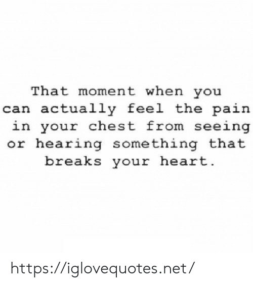 that moment when you: That moment when you  can actually feel the pain  in your chest from seeing  or hearing something that  breaks your heart https://iglovequotes.net/