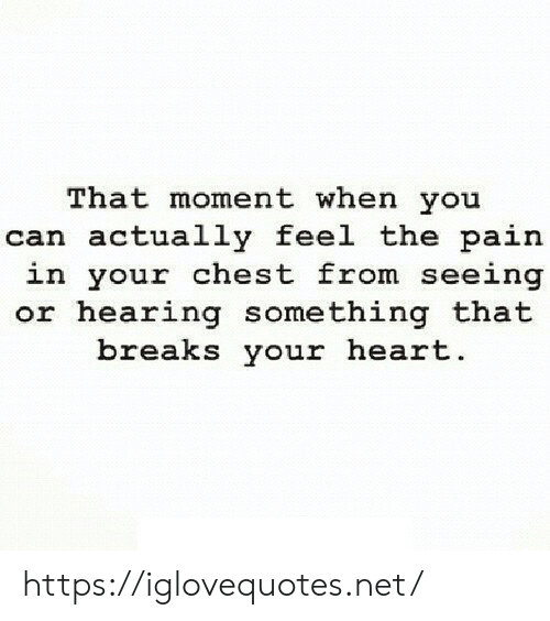 that moment when you: That moment when you  can actually feel the pain  in your chest from seeing  or hearing something that  breaks your heart. https://iglovequotes.net/