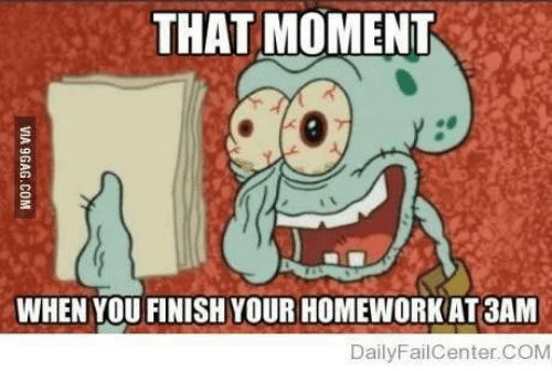 that moment when you: THAT MOMENT  WHEN YOU FINISH YOUR HOMEWORKAT 3AM  DailyFailCenter COM  VIA 9GAG.COM