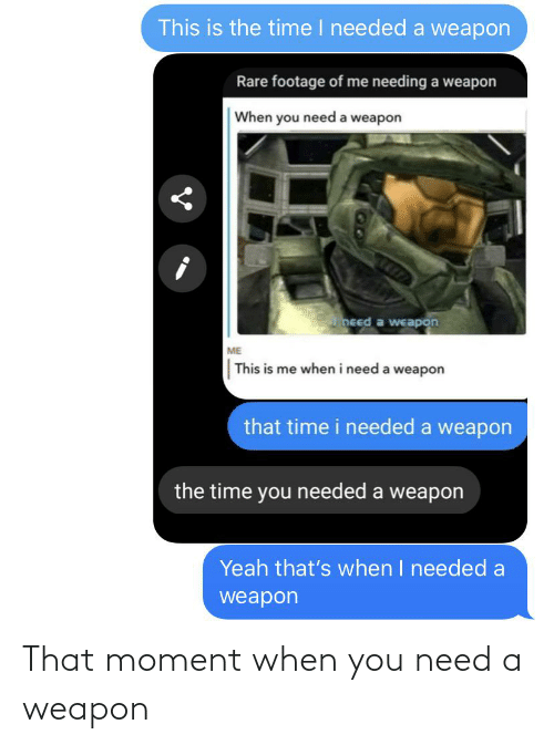 that moment when you: That moment when you need a weapon