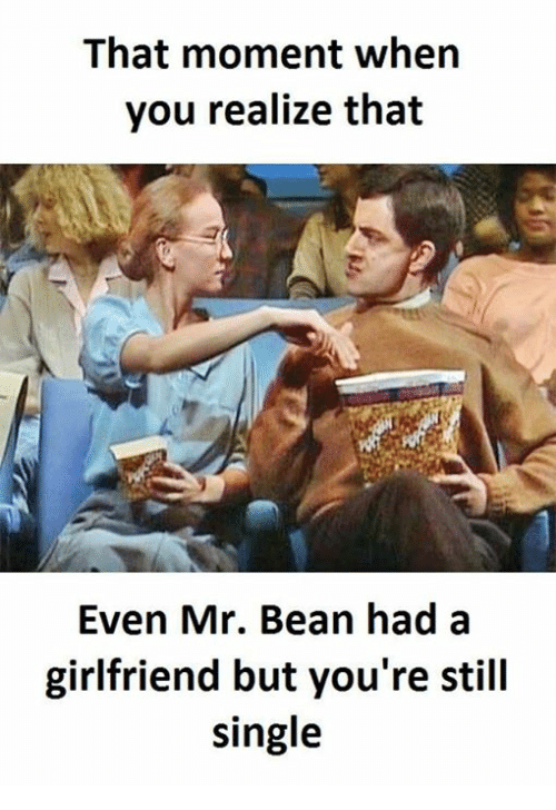 Memes, Mr. Bean, and Girlfriend: That moment when  you realize that  Even Mr. Bean had a  girlfriend but you're still  single