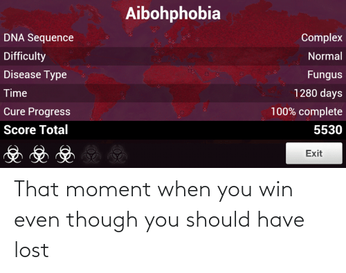 that moment when you: That moment when you win even though you should have lost