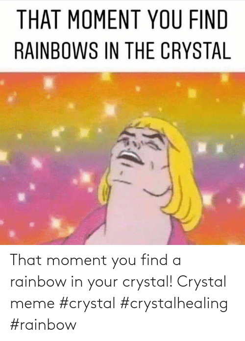 that moment: That moment you find a rainbow in your crystal! Crystal meme #crystal #crystalhealing #rainbow