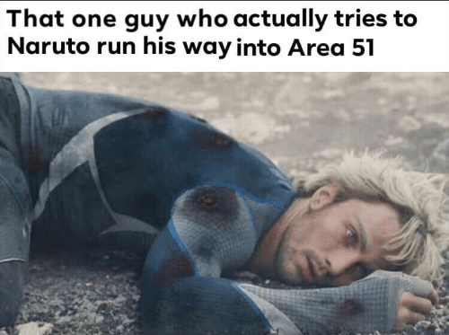 Naruto, Run, and Area 51: That one guy who actually tries to  Naruto run his way into Area 51