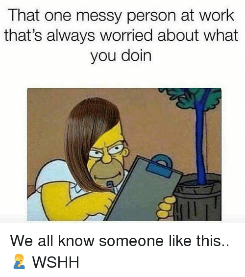 Memes, Wshh, and Work: That one messy person at work  that's always worried about what  you doin We all know someone like this.. 🤦‍♂️ WSHH