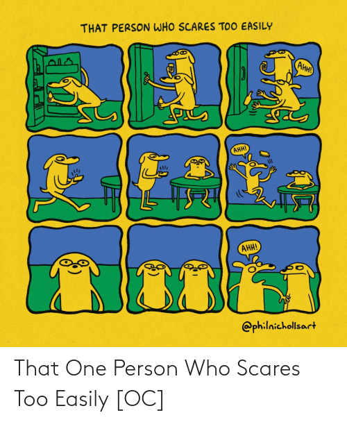 One Person: That One Person Who Scares Too Easily [OC]