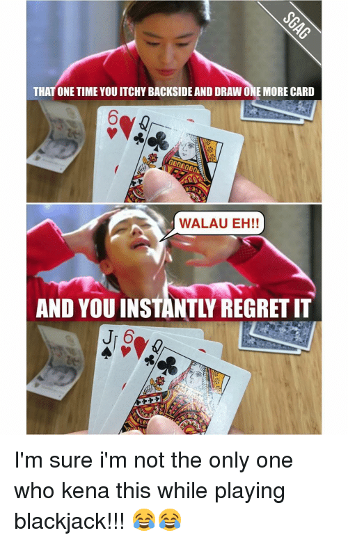 Instant Regret: THAT ONE TIME YOU ITCHY BACKSIDE AND DRAW ONE MORE CARD  WALAU EH!!  AND YOU INSTANTLI REGRET IT  Jr 6 I'm sure i'm not the only one who kena this while playing blackjack!!! 😂😂