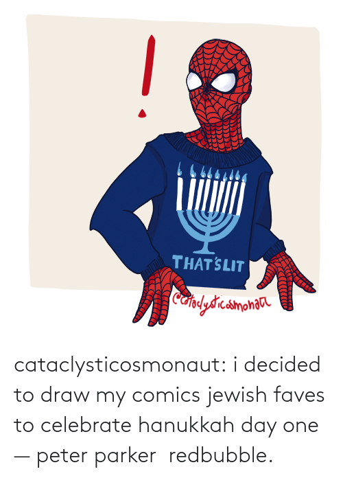 asc: THAT SLIT  Cafplydrcamonaa cataclysticosmonaut:  i decided to draw my comics jewish faves to celebrate hanukkah day one — peter parker  redbubble.