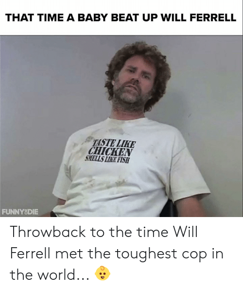Smells Like: THAT TIME A BABY BEAT UP WILL FERRELL  TASTE LIKE  CHICKEN  SMELLS LIKE FISH  FUNNYSDIE Throwback to the time Will Ferrell met the toughest cop in the world... 👶