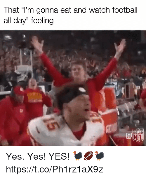 """yes yes yes: That """"Tm gonna eat and watch football  all day"""" feeling Yes. Yes! YES! 🦃🏈🦃 https://t.co/Ph1rz1aX9z"""