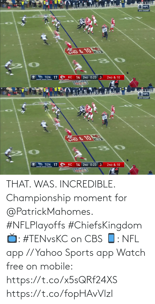 Was: THAT. WAS. INCREDIBLE.  Championship moment for @PatrickMahomes. #NFLPlayoffs #ChiefsKingdom  📺: #TENvsKC on CBS 📱: NFL app // Yahoo Sports app Watch free on mobile: https://t.co/x5sQRf24XS https://t.co/fopHAvVlzl