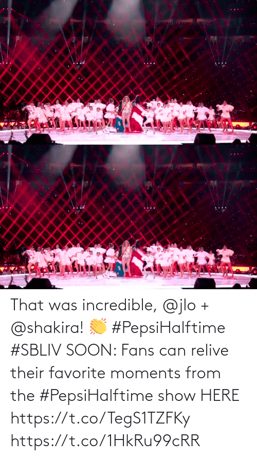 That Was: That was incredible, @jlo + @shakira! 👏 #PepsiHalftime #SBLIV  SOON: Fans can relive their favorite moments from the #PepsiHalftime show HERE https://t.co/TegS1TZFKy https://t.co/1HkRu99cRR