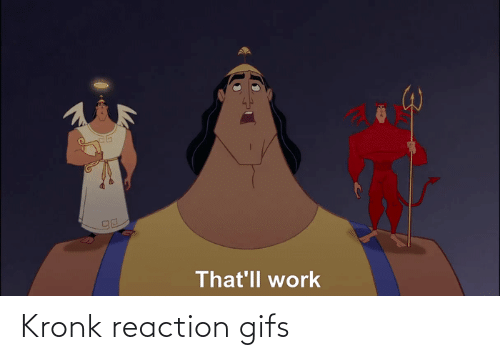 Gifs: That'll work Kronk reaction gifs