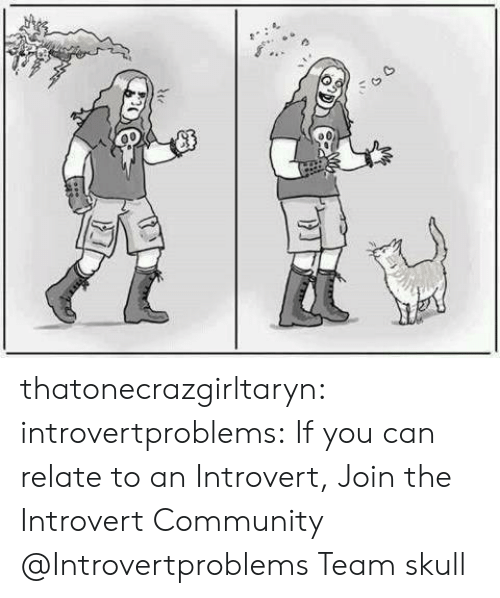Community, Introvert, and Tumblr: thatonecrazgirltaryn:  introvertproblems:  If you can relate to an Introvert, Join the Introvert Community @Introvertproblems  Team skull