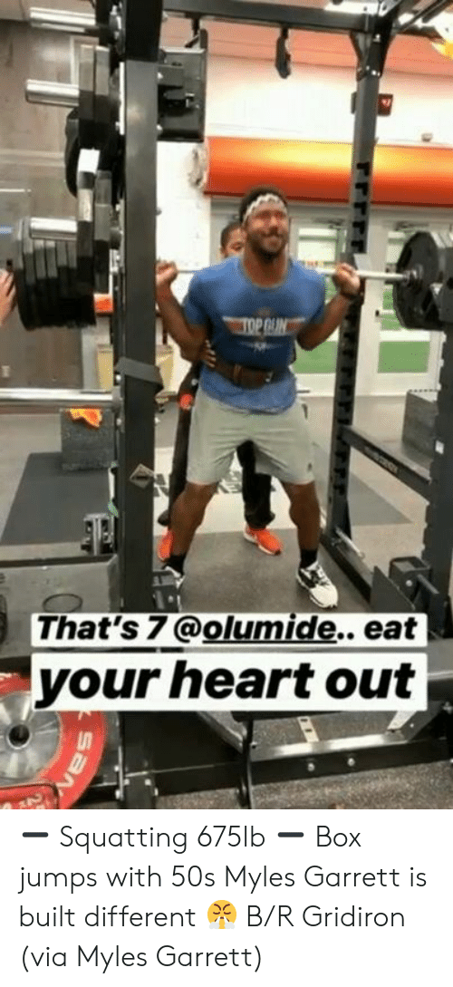 gridiron: That's 7@olumide.. eat  your heart out  SaN ➖ Squatting 675lb ➖ Box jumps with 50s  Myles Garrett is built different 😤  B/R Gridiron  (via Myles Garrett)