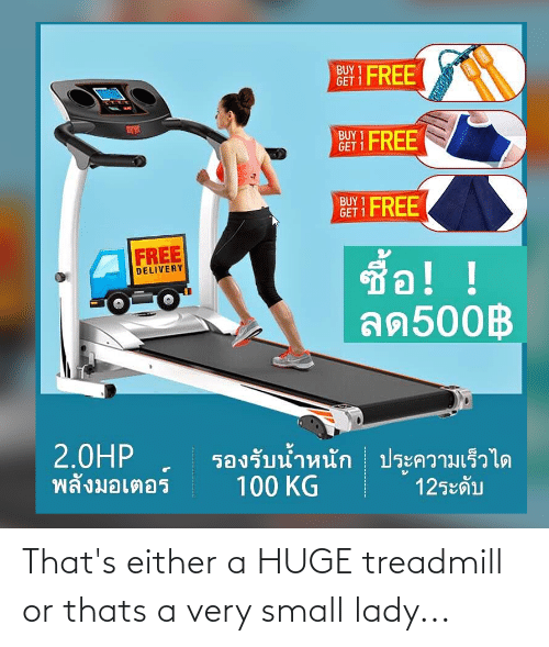lady: That's either a HUGE treadmill or thats a very small lady...