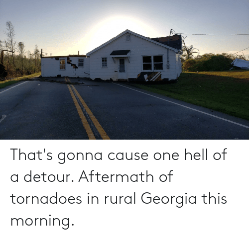 Georgia: That's gonna cause one hell of a detour. Aftermath of tornadoes in rural Georgia this morning.