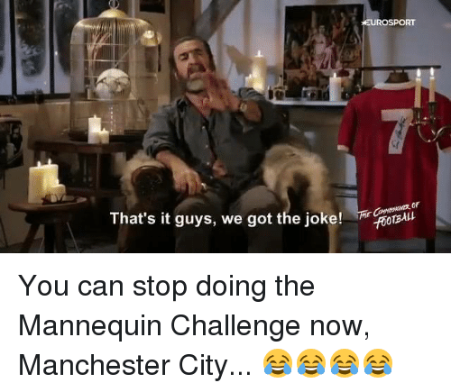 Mannequin Challeng: That's it guys, we got the joke!  EUROSPORT  CROTBAkt You can stop doing the Mannequin Challenge now, Manchester City... 😂😂😂😂