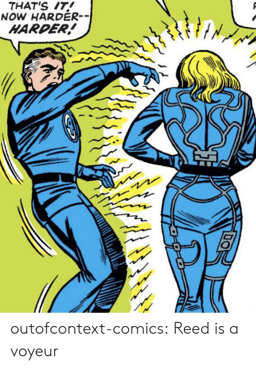 Tumblr, Blog, and Comics: THAT'S IT!  NOW HARDER-  HARDER! outofcontext-comics:  Reed is a voyeur