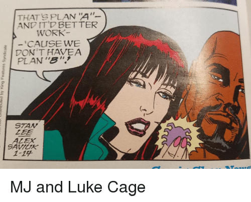 "Work, Luke Cage, and Lee: THATS PLAN 4""  AND IT'D BETTER  WORK  CAUSE WE  PLAN""B""  STAV  LEE  ALEX  SAVIUR  1-14 MJ and Luke Cage"
