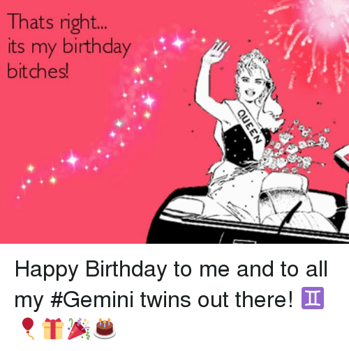 Thats Right Its My Birthday Bitches Happy Birthday To Me And To All