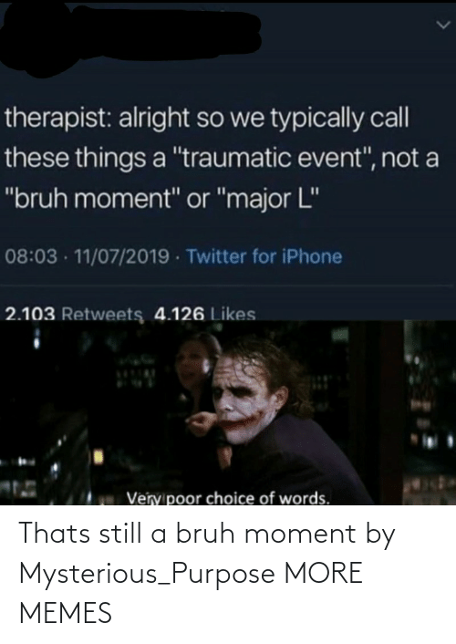 Thats: Thats still a bruh moment by Mysterious_Purpose MORE MEMES