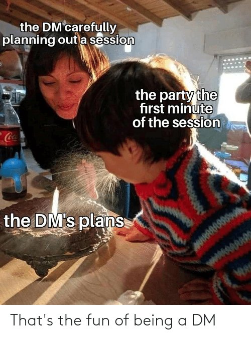 A Dm: That's the fun of being a DM