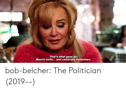 Halloween: That's what gays do!  Munch butts... and celebrate Halloween.  le bob-belcher: The Politician (2019––)