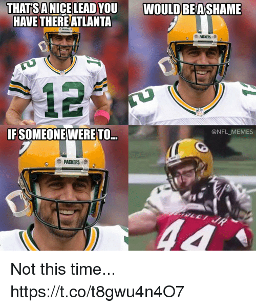 Football, Memes, and Nfl: THATSA NICELEAD YOU WOULD BEASHAME  HAVE THEREATLANTA  e PACKERS  PACKERS e  12  @NFL_MEMES  IFSOMEONE TO  WERE  PACKERS Not this time... https://t.co/t8gwu4n4O7