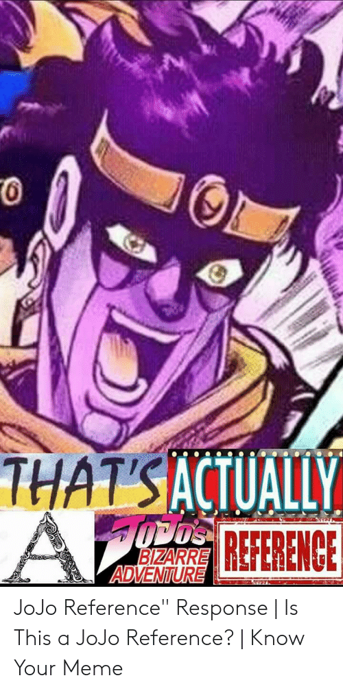 THATSACTUAL ADVENTUR JoJo Reference Response   Is This a
