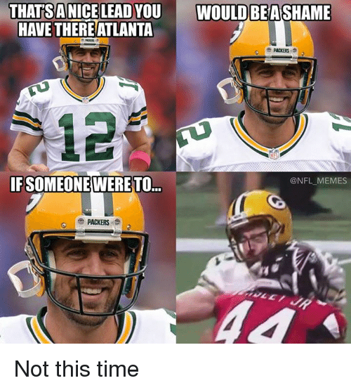 Memes, Nfl, and Packers: THATSANICE  LEA  HAVE THERE ATLANTA  PACKERS  i2  IFSOMEONE WERE TO  @NFL MEMES  PACKERS Not this time