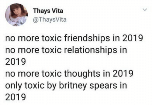 Britney Spears, Relationships, and Britney: Thays Vita  OThaysVita  no more toxic friendships in 2019  no more toxic relationships in  2019  no more toxic thoughts in 2019  only toxic by britney spears in  2019
